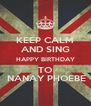 KEEP CALM AND SING HAPPY BIRTHDAY TO  NANAY PHOEBE - Personalised Poster A4 size