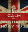 KEEP CALM AND SING HAPPY BIRTHDAY TO ZAYN - Personalised Poster A4 size