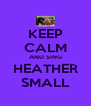 KEEP CALM AND SING HEATHER SMALL - Personalised Poster A4 size