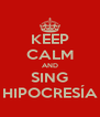 KEEP CALM AND SING HIPOCRESÍA - Personalised Poster A4 size