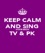 KEEP CALM AND SING HYFR WITH TV & PK  - Personalised Poster A4 size