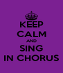 KEEP CALM AND SING IN CHORUS - Personalised Poster A4 size