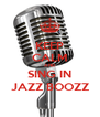 KEEP CALM AND SING IN JAZZ BOOZZ - Personalised Poster A4 size