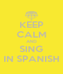 KEEP CALM AND SING IN SPANISH - Personalised Poster A4 size
