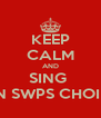 KEEP CALM AND SING  IN SWPS CHOIR - Personalised Poster A4 size