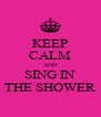 KEEP CALM AND SING IN THE SHOWER - Personalised Poster A4 size
