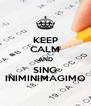 KEEP CALM AND SING INIMINIMAGIMO - Personalised Poster A4 size