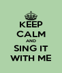 KEEP CALM AND SING IT WITH ME - Personalised Poster A4 size