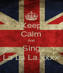 Keep Calm And Sing La La La.xxxx - Personalised Poster A4 size