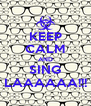 KEEP CALM AND SING LAAAAAA!!! - Personalised Poster A4 size