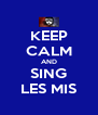KEEP CALM AND SING LES MIS - Personalised Poster A4 size