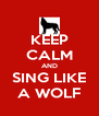 KEEP CALM AND SING LIKE A WOLF - Personalised Poster A4 size