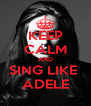 KEEP CALM AND SING LIKE  ADELE - Personalised Poster A4 size