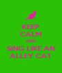 KEEP CALM AND SING LIKE AN ALLEY CAT - Personalised Poster A4 size