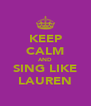 KEEP CALM AND SING LIKE LAUREN - Personalised Poster A4 size