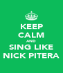 KEEP CALM AND SING LIKE NICK PITERA - Personalised Poster A4 size