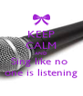 KEEP CALM AND Sing like no  one is listening - Personalised Poster A4 size