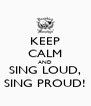 KEEP CALM AND SING LOUD, SING PROUD! - Personalised Poster A4 size