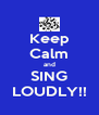 Keep Calm and SING LOUDLY!! - Personalised Poster A4 size
