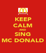 KEEP CALM AND SING MC DONALD - Personalised Poster A4 size