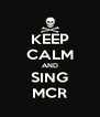 KEEP CALM AND SING MCR - Personalised Poster A4 size