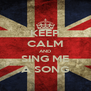 KEEP CALM AND SING ME A SONG - Personalised Poster A4 size