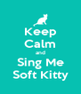 Keep Calm and Sing Me Soft Kitty - Personalised Poster A4 size