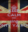 KEEP CALM AND sing MONTY YA ROCK - Personalised Poster A4 size