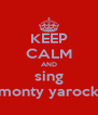 KEEP CALM AND sing monty yarock - Personalised Poster A4 size