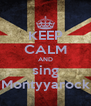 KEEP CALM AND sing Montyyarock - Personalised Poster A4 size