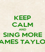 KEEP CALM AND SING MORE JAMES TAYLOR - Personalised Poster A4 size