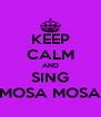 KEEP CALM AND SING MOSA MOSA - Personalised Poster A4 size