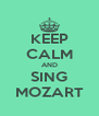 KEEP CALM AND SING MOZART - Personalised Poster A4 size
