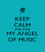 KEEP CALM AND SING MY ANGEL OF MUSIC - Personalised Poster A4 size