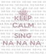 KEEP CALM AND SING NA NA NA  - Personalised Poster A4 size