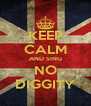 KEEP CALM AND SING NO DIGGITY - Personalised Poster A4 size