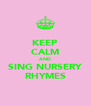 KEEP CALM AND SING NURSERY RHYMES - Personalised Poster A4 size