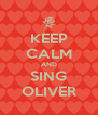 KEEP CALM AND SING OLIVER - Personalised Poster A4 size