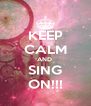 KEEP CALM AND  SING ON!!! - Personalised Poster A4 size