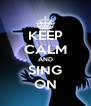 KEEP CALM AND SING ON - Personalised Poster A4 size