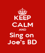 KEEP CALM AND Sing on  Joe's BD - Personalised Poster A4 size