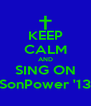 KEEP CALM AND SING ON SonPower '13 - Personalised Poster A4 size