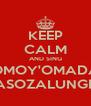 KEEP CALM AND SING ONOMOY'OMADAKA ASOZALUNGE - Personalised Poster A4 size