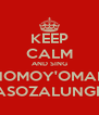 KEEP CALM AND SING ONOMOY'OMAKA ASOZALUNGE - Personalised Poster A4 size