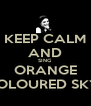 """KEEP CALM AND SING ORANGE COLOURED SKY"""" - Personalised Poster A4 size"""