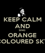 KEEP CALM AND SING ORANGE COLOURED SKY - Personalised Poster A4 size