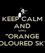 "KEEP CALM AND SING ""ORANGE COLOURED SKY"" - Personalised Poster A4 size"