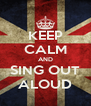 KEEP CALM AND SING OUT ALOUD - Personalised Poster A4 size