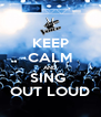 KEEP CALM AND SING   OUT LOUD  - Personalised Poster A4 size
