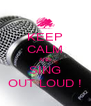 KEEP CALM AND SING OUT LOUD ! - Personalised Poster A4 size